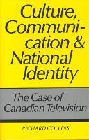 Culture, Communication and National Identity: The Case of Canadian Television - Heritage (Hardback)
