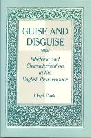Guise and Disguise: Rhetoric and Characterization in the English Renaissance (Hardback)