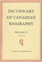 Dictionary of Canadian Biography / Dictionaire Biographique du Canada: Volume IV, 1771 - 1800 - Dictionary of Canadian Biography 4 (Hardback)
