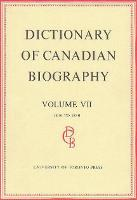 Dictionary of Canadian Biography / Dictionaire Biographique du Canada: Volume VII, 1836 - 1850 - Dictionary of Canadian Biography 7 (Hardback)