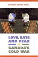 Love, Hate, and Fear in Canada's Cold War - Green College Thematic Lecture Series (Hardback)