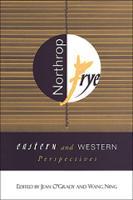 Northrop Frye: Eastern and Western Perspectives - Frye Studies (Hardback)