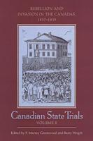 Canadian State Trials, Volume II: Rebellion and Invasion in the Canadas, 1837-1839 - Canadian State Trials II (Hardback)