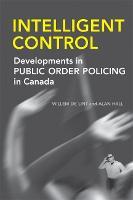 Intelligent Control: Developments in Public Order Policing in Canada (Hardback)