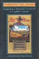 Worrying the Nation: Imagining a National Literature in English Canada - Theory / Culture (Hardback)