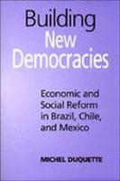Building New Democracies: Economic and Social Reform in Brazil, Chile, and Mexico - Studies in Comparative Political Economy and Public Policy (Hardback)