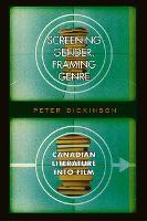 Screening Gender, Framing Genre: Canadian Literature into Film (Hardback)