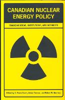 Canadian Nuclear Energy Policy: Changing Ideas, Institutions, and Interests (Hardback)