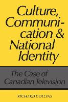 Culture, Communication and National Identity: Case of Canadian Television (Paperback)