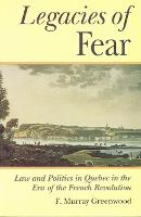The Legacies of Fear: Law and Politics in Quebec in the Era of the French Revolution - Osgoode Society for Canadian Legal History (Paperback)