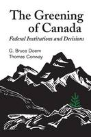 The Greening of Canada: Federal Institutions and Decisions (Paperback)