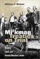 Mi'kmaq Treaties on Trial: History, Land, and Donald Marshall Junior (Paperback)