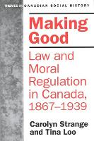 Making Good: Law and Moral Regulation in Canada, 1867-1939. - Themes in Canadian History (Paperback)