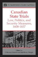 Canadian State Trials: Law, Politics and Security Measures, 1608-1837 v. 1 (Paperback)
