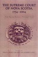 The Supreme Court of Nova Scotia, 1754-2004: From Imperial Bastion to Provincial Oracle - Osgoode Society for Canadian Legal History (Hardback)