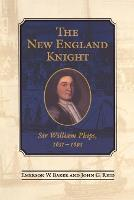 The New England Knight: Sir William Phips, 1651-1695 (Paperback)