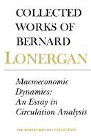 Macroeconomic Dynamics: An Essay in Circulation Analysis, Volume 15 - Collected Works of Bernard Lonergan 15 (Paperback)