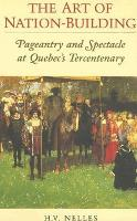 The Art of Nation-Building: Pageantry and Spectacle at Quebec's Tercentenary - Heritage (Paperback)
