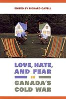 Love, Hate, and Fear in Canada's Cold War - Green College Thematic Lecture Series (Paperback)