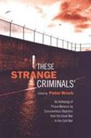 These Strange Criminals: An Anthology of Prison Memoirs by Conscientious Objectors from the Great War to the Cold War (Hardback)