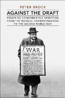 Against the Draft: Essays on Conscientious Objection from the Radical Reformation to the Second World War - Heritage (Hardback)