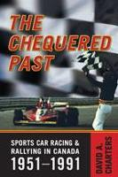 Chequered Pasts: Sports Car Racing and Rallying in Canada, 1951-1991 (Hardback)