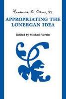 Appropriating the Lonergan Idea (Hardback)