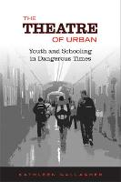 The Theatre of Urban: Youth and Schooling in Dangerous Times (Hardback)