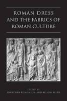Roman Dress and the Fabrics of Roman Culture - Phoenix Supplementary Volumes 46 (Hardback)
