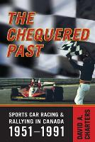 Chequered Pasts: Sports Car Racing and Rallying in Canada, 1951-1991 (Paperback)