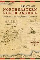 Essays on Northeastern North America, 17th & 18th Centuries (Paperback)
