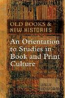 Old Books and New Histories: An Orientation to Studies in Book and Print Culture - Studies in Book and Print Culture (Paperback)