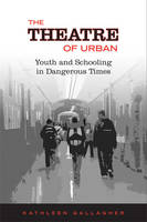 The Theatre of Urban: Youth and Schooling in Dangerous Times (Paperback)