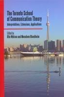 The Toronto School of Communication Theory: Interpretations, Extensions, Applications (Paperback)