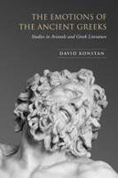 The Emotions of the Ancient Greeks: Studies in Aristotle and Classical Literature (Paperback)