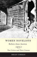Women Novelists Before Jane Austen: The Critics and Their Canons (Hardback)