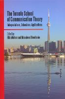 The Toronto School of Communication Theory: Interpretations, Extensions, Applications (Hardback)