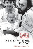 Playing a Part in History: The York Mysteries, 1951 - 2006 - Studies in Early English Drama 10 (Hardback)