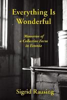 Everything is Wonderful: Memories of a Collective Farm in Estonia (Paperback)