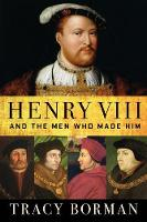 Henry VIII: And the Men Who Made Him (Hardback)