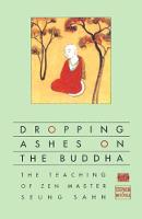 Dropping Ashes on the Buddha: The Teachings of Zen Master Seung Sahn (Paperback)