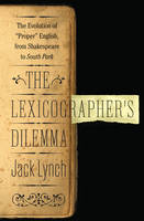 The Lexicographer's Dilemma: The Evolution of 'Proper' English, from Shakespeare to South Park (Hardback)