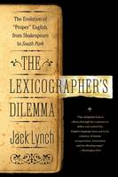 The Lexicographer's Dilemma: The Evolution of 'proper' English, from Shakespeare to South Park (Paperback)