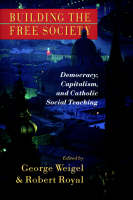 Building the Free Society: Democracy, Capitalism and Catholic Social Teaching (Paperback)