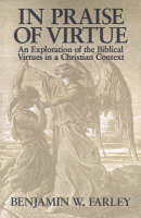 In Praise of Virtue: An Exploration of the Biblical Virtues in a Christian Context (Paperback)