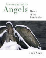 Accompanied by Angels: Poems of the Incarnation (Paperback)