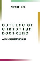 Outline of Christian Doctrine: An Evangelical Dogmatics (Paperback)