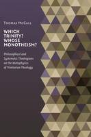 Which Trinity? Whose Monotheism?: Philosophical and Systematic Theologians on the Metaphysics of Trinitarian Theology (Paperback)