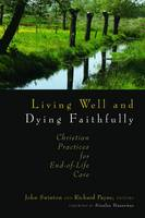 Living Well and Dying Faithfully: Christian Practices for End-Of-Life Care (Paperback)