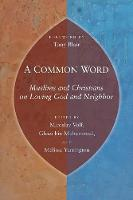 A Common Word: Muslims and Christians on Loving God and Neighbor (Paperback)